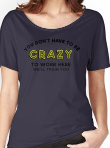 Crazy to work here Women's Relaxed Fit T-Shirt