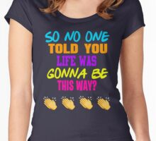 Friends - So No One Told You Life Was Gonna Be This Way Women's Fitted Scoop T-Shirt