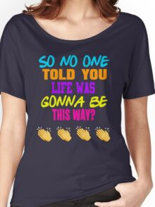 Friends - So No One Told You Life Was Gonna Be This Way Women's Relaxed Fit T-Shirt