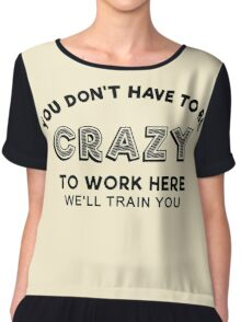 Crazy to work here Chiffon Top