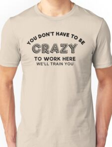 Crazy to work here Unisex T-Shirt