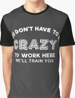Crazy to work here Graphic T-Shirt