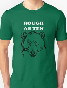Rough As Ten Bears Unisex T-Shirt