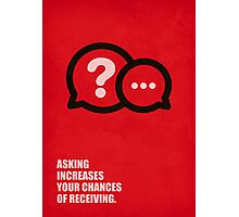 Asking Increases your chances of receiving - Business Quotes Photographic Print