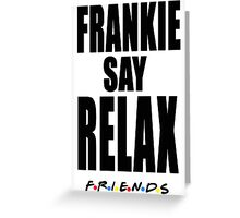 Friends - Frankie Say Relax Greeting Card