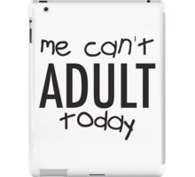 me can't ADULT today. iPad Case/Skin