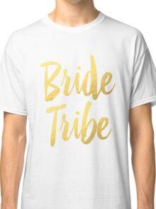Bride Tribe Gold Foil Wedding Bachelorette Party Hens Night Favors Gifts Classic T-Shirt