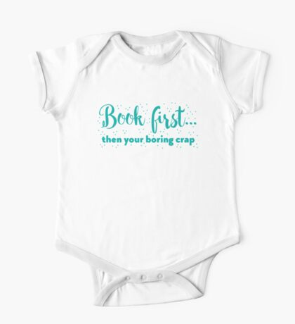Book first ... then your boring crap One Piece - Short Sleeve