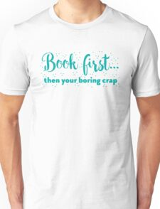 Book first ... then your boring crap Unisex T-Shirt