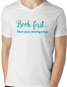 Book first ... then your boring crap Mens V-Neck T-Shirt
