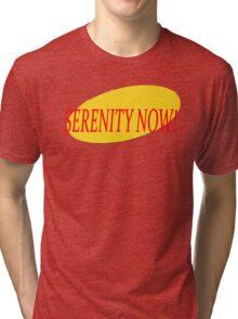 Serenity Now! Tri-blend T-Shirt