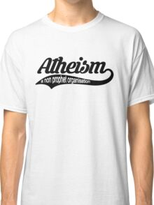 Atheism, A Non Prophet Organisation Classic T-Shirt