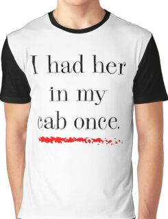 """""""I had her in my cab once"""" Graphic T-Shirt"""
