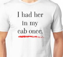 """I had her in my cab once"" Unisex T-Shirt"