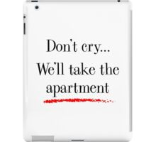 Don't cry... we'll take the apartment iPad Case/Skin