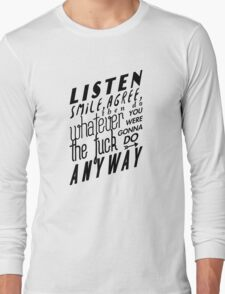 Listen, smile, agree, then do whatever the fuck you were gonna do anyway Long Sleeve T-Shirt