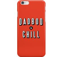 DAD BOD AND CHILL Parody - Father's Day & Dad's Birthday Gift iPhone Case/Skin