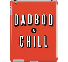 DAD BOD AND CHILL Parody - Father's Day & Dad's Birthday Gift iPad Case/Skin