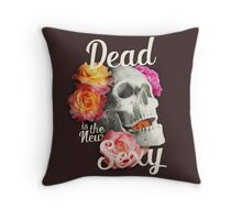 Dead is the new Sexy Throw Pillow