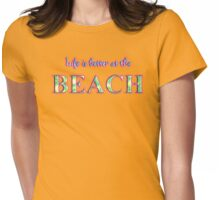 Life is better at the beach 1 Womens Fitted T-Shirt