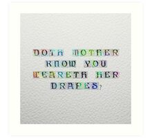 Thy Mother's Drapes Art Print