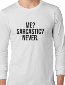 Me? Sarcastic? Never. Long Sleeve T-Shirt