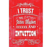 I Trust My Inner Wisdom And Intuition  Photographic Print