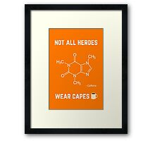 Not all heroes wear cape - Caffeine Framed Print