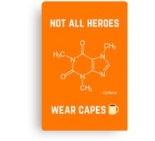 Not all heroes wear cape - Caffeine Canvas Print