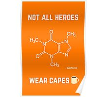 Not all heroes wear cape - Caffeine Poster