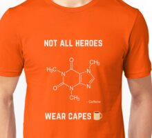 Not all heroes wear cape - Caffeine Unisex T-Shirt