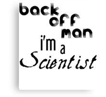 Back off man, I'm a scientist Canvas Print