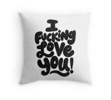 I FUCKING LOVE YOU Throw Pillow