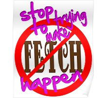 Stop Trying to Make Fetch Happen Poster
