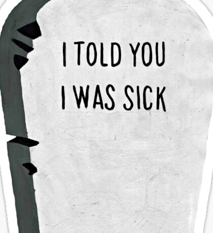 I Told You I Was Sick ~ Quote Sticker