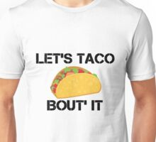 Let's Taco Bout It Unisex T-Shirt