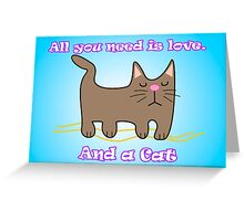 All You Need is love. And a Cat. Greeting Card