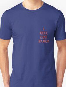 I FEEL LIKE PABLO - Small Unisex T-Shirt