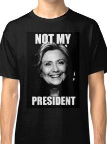NOT MY PRESIDENT HRC Classic T-Shirt