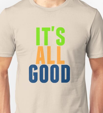 it's all good Unisex T-Shirt