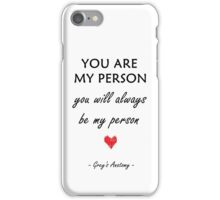 You are my person iPhone Case/Skin