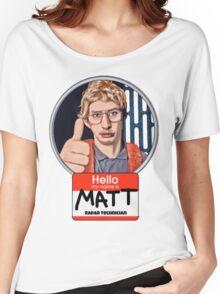 Hello my name is Matt Women's Relaxed Fit T-Shirt