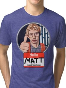 Hello my name is Matt Tri-blend T-Shirt