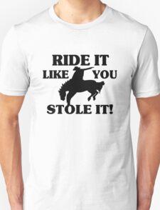 Ride It Like You Stole It Cowboy Unisex T-Shirt