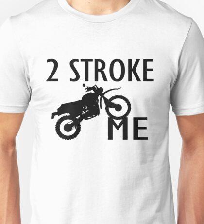 2 Stroke Me Dirt Bike Unisex T-Shirt