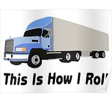 This Is How I Roll Semi Truck Poster