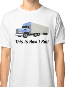 This Is How I Roll Semi Truck Classic T-Shirt