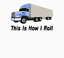 This Is How I Roll Semi Truck Unisex T-Shirt