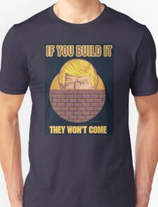 If You Build It They Won't Come T-Shirt