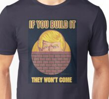 If You Build It They Won't Come Unisex T-Shirt